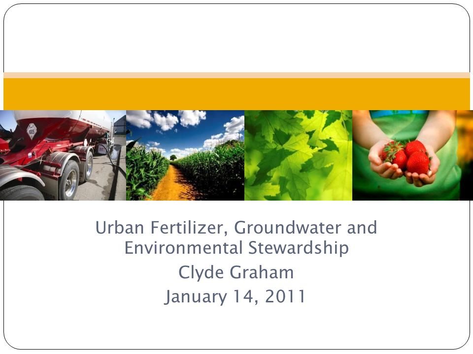 Urban Fertilizer, Groundwater and Environmental Stewardship Clyde Graham January 14, 2011