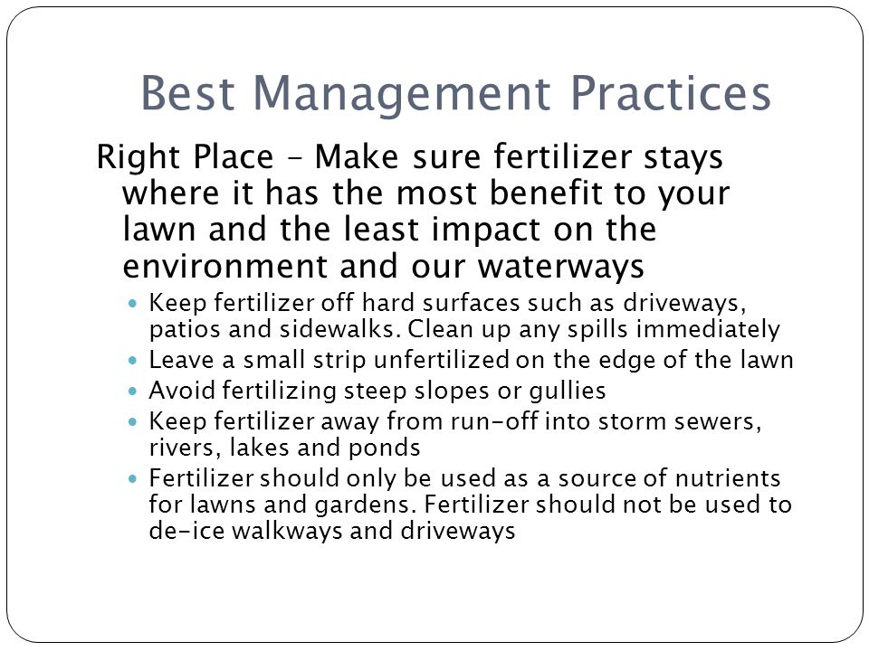 Best Management Practices Right Place – Make sure fertilizer stays where it has the most benefit to your lawn and the least impact on the environment