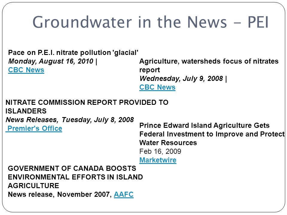Groundwater in the News - PEI Pace on P.E.I. nitrate pollution 'glacial' Monday, August 16, 2010 | CBC News Agriculture, watersheds focus of nitrates
