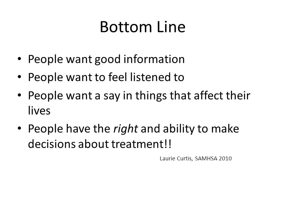 Bottom Line People want good information People want to feel listened to People want a say in things that affect their lives People have the right and