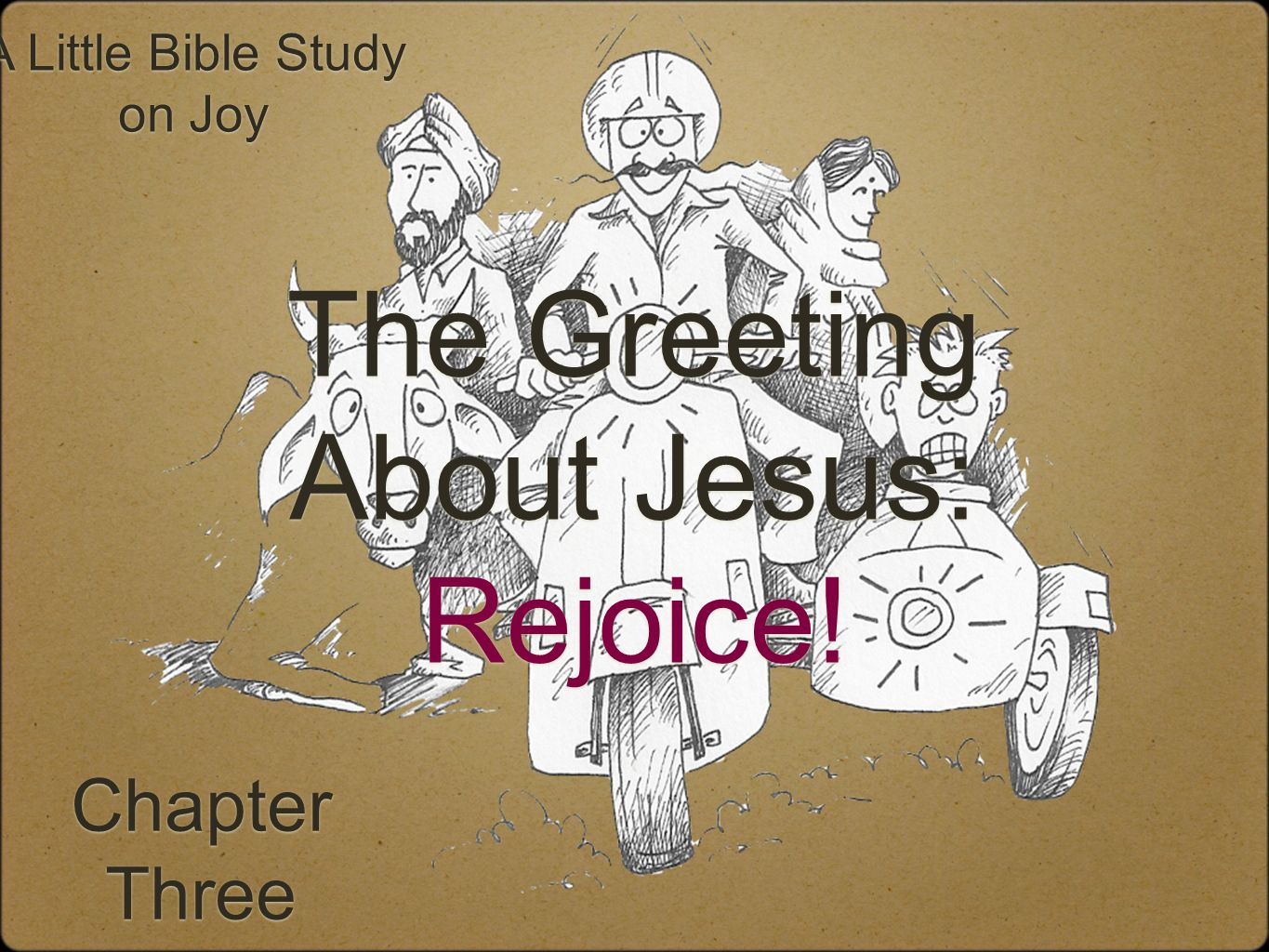 Chapter Three Chapter Three A Little Bible Study on Joy The Greeting About Jesus: Rejoice!