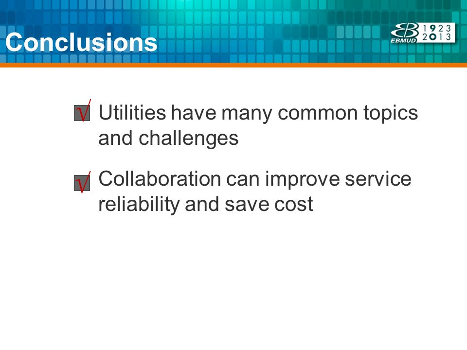 Conclusions Utilities have many common topics and challenges Collaboration can improve service reliability and save cost