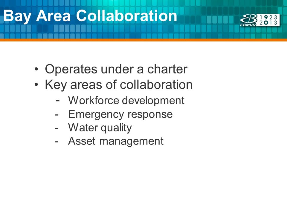 Bay Area Collaboration Operates under a charter Key areas of collaboration - Workforce development - Emergency response - Water quality - Asset management