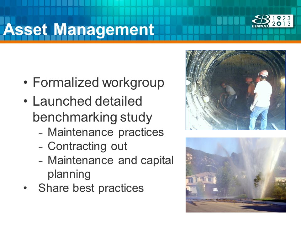 Asset Management Formalized workgroup Launched detailed benchmarking study Maintenance practices Contracting out Maintenance and capital planning Shar