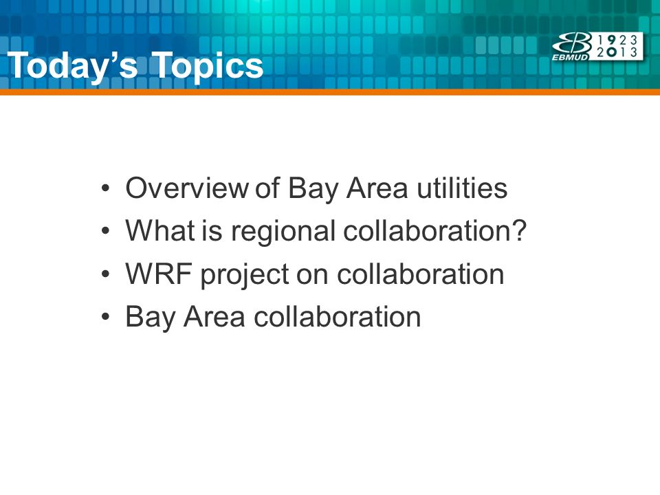 Todays Topics Overview of Bay Area utilities What is regional collaboration.