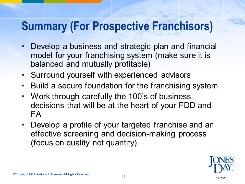 ©Copyright 2013. Andrew J. Sherman. All Rights Reserved. Summary (For Prospective Franchisors) Develop a business and strategic plan and financial mod