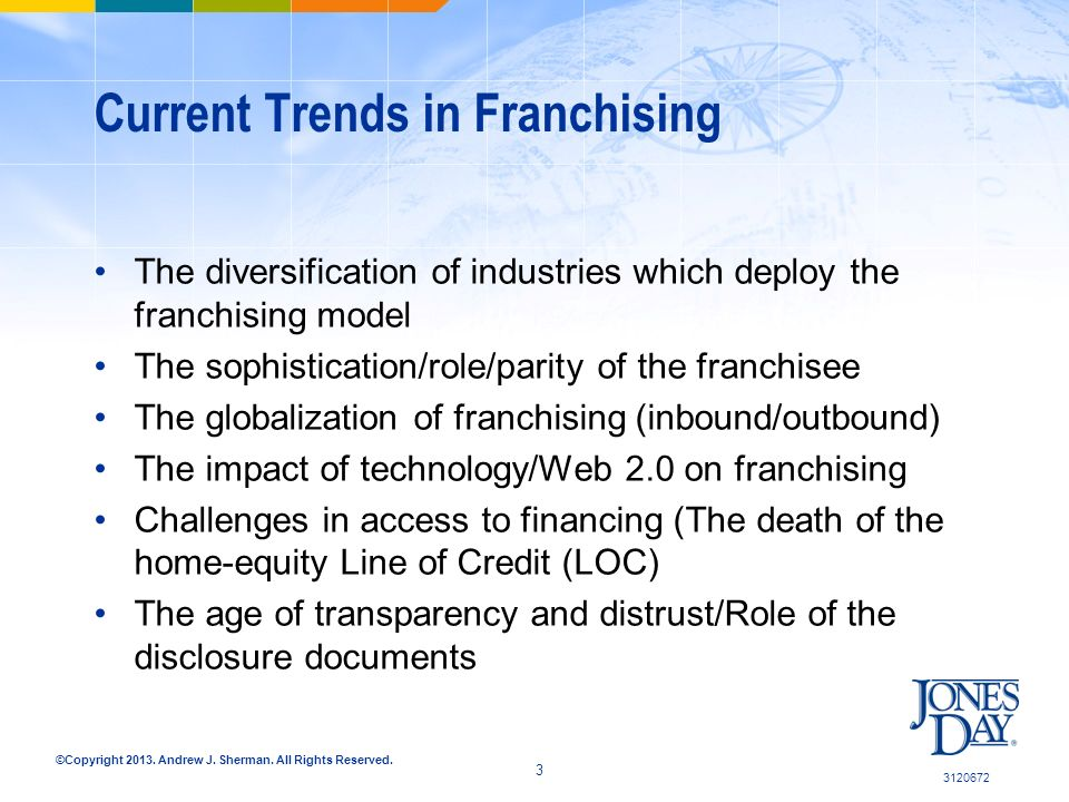©Copyright 2013. Andrew J. Sherman. All Rights Reserved. Current Trends in Franchising The diversification of industries which deploy the franchising