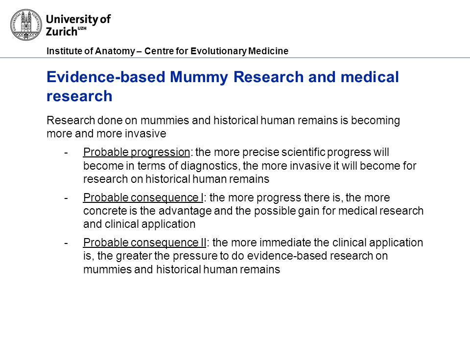 Institute of Anatomy – Centre for Evolutionary Medicine Evidence-based Mummy Research and medical research Research done on mummies and historical hum