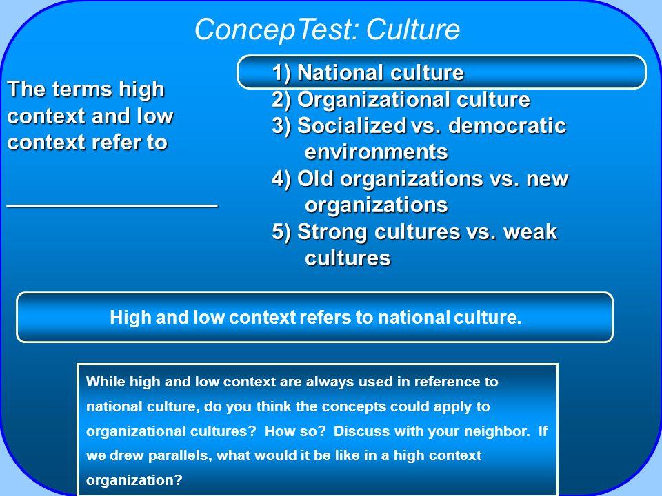 ConcepTest: Culture 1) National culture 2) Organizational culture 3) Socialized vs. democratic environments 4) Old organizations vs. new organizations