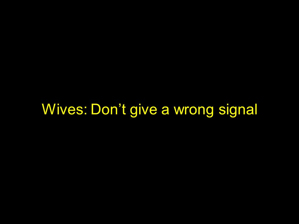 Wives: Dont give a wrong signal