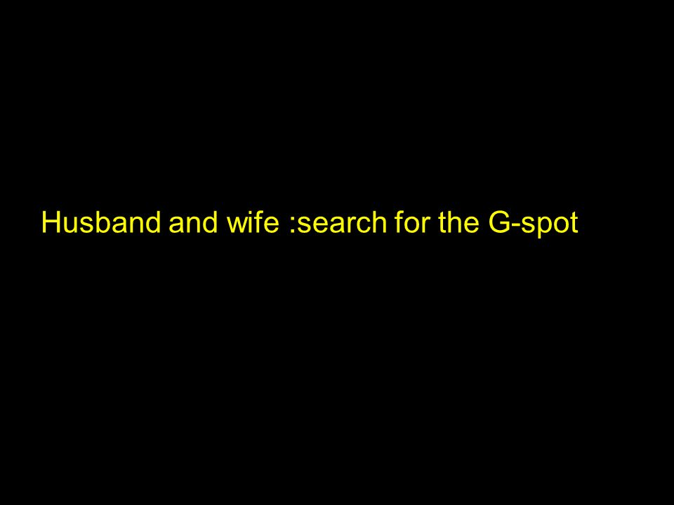 Husband and wife :search for the G-spot