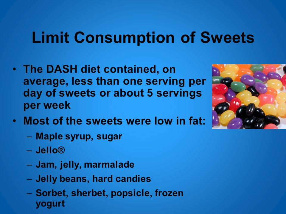 Limit Consumption of Sweets The DASH diet contained, on average, less than one serving per day of sweets or about 5 servings per week Most of the swee