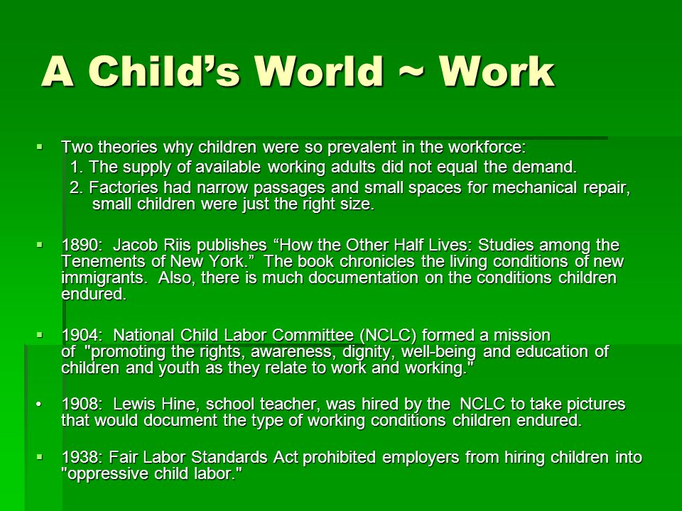 A Childs World ~ Work Two theories why children were so prevalent in the workforce: Two theories why children were so prevalent in the workforce: 1. T