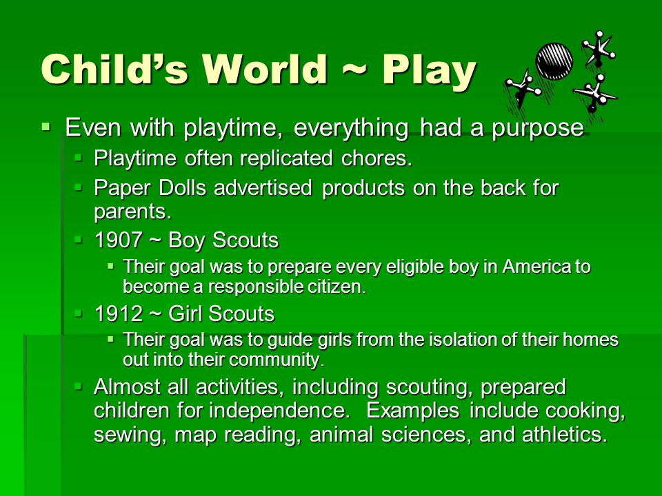 Childs World ~ Play Even with playtime, everything had a purpose Even with playtime, everything had a purpose Playtime often replicated chores.