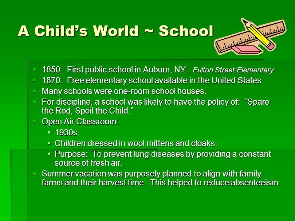 A Childs World ~ School 1850: First public school in Auburn, NY: Fulton Street Elementary. 1850: First public school in Auburn, NY: Fulton Street Elem