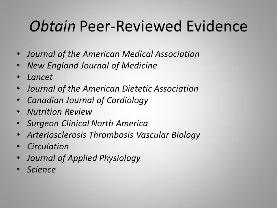 Obtain Peer-Reviewed Evidence Journal of the American Medical Association New England Journal of Medicine Lancet Journal of the American Dietetic Association Canadian Journal of Cardiology Nutrition Review Surgeon Clinical North America Arteriosclerosis Thrombosis Vascular Biology Circulation Journal of Applied Physiology Science