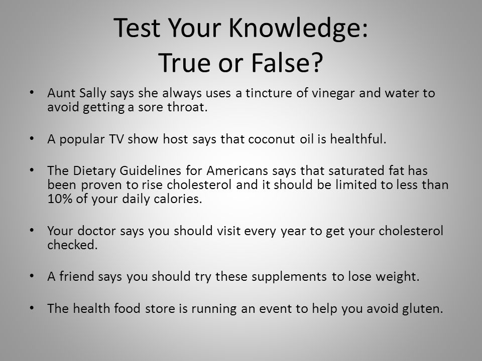 Test Your Knowledge: True or False? Aunt Sally says she always uses a tincture of vinegar and water to avoid getting a sore throat. A popular TV show