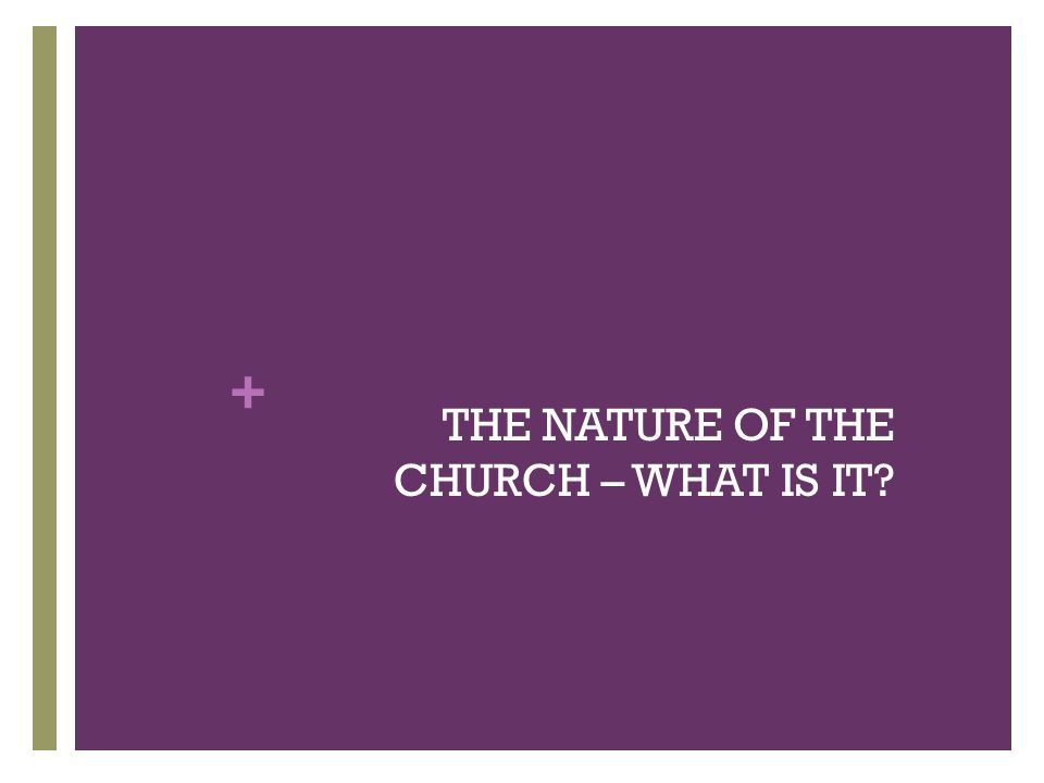 + THE NATURE OF THE CHURCH – WHAT IS IT