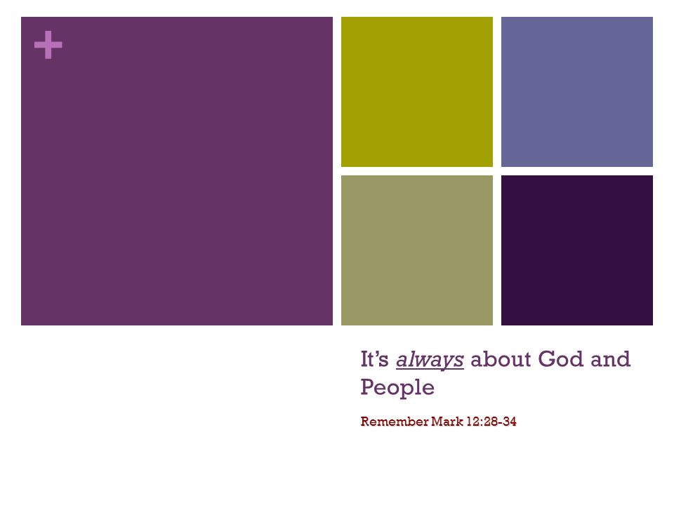 + Its always about God and People Remember Mark 12:28-34