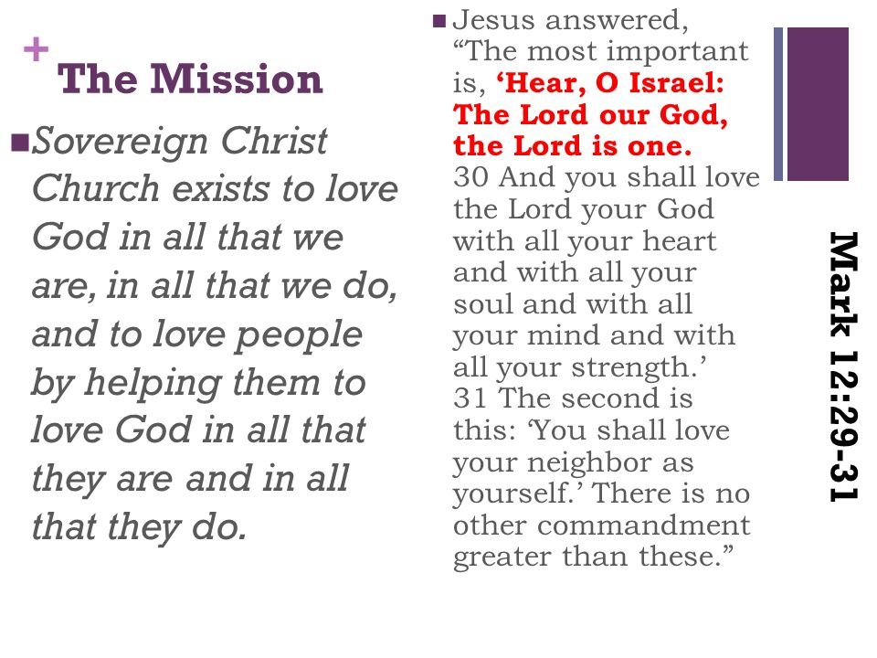 + The Mission Sovereign Christ Church exists to love God in all that we are, in all that we do, and to love people by helping them to love God in all that they are and in all that they do.
