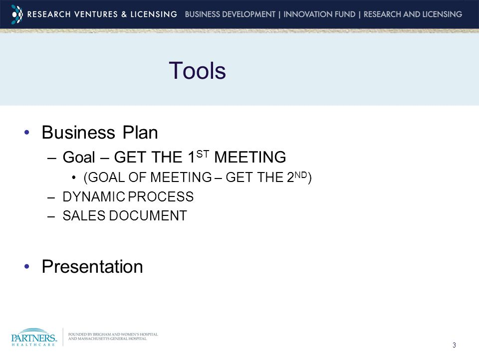 3 Tools Business Plan –Goal – GET THE 1 ST MEETING (GOAL OF MEETING – GET THE 2 ND ) –DYNAMIC PROCESS –SALES DOCUMENT Presentation