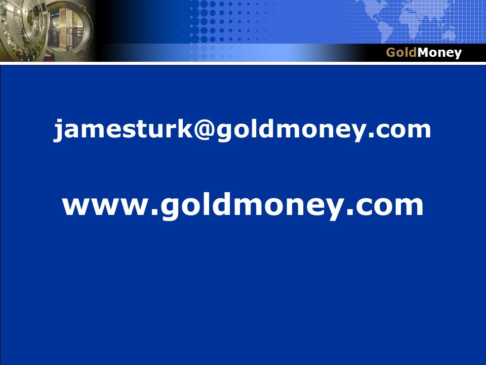 Title Slide Box Document slug: date/pp # Title & Headline jamesturk@goldmoney.com www.goldmoney.com GoldMoney