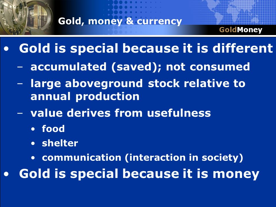 Title Slide Box Document slug: date/pp # Title & Headline Gold is special because it is different –accumulated (saved); not consumed –large abovegroun