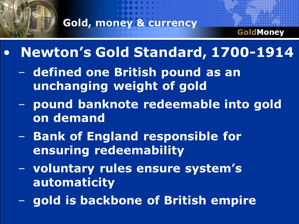 Title Slide Box Document slug: date/pp # Title & Headline Newtons Gold Standard, 1700-1914 –defined one British pound as an unchanging weight of gold