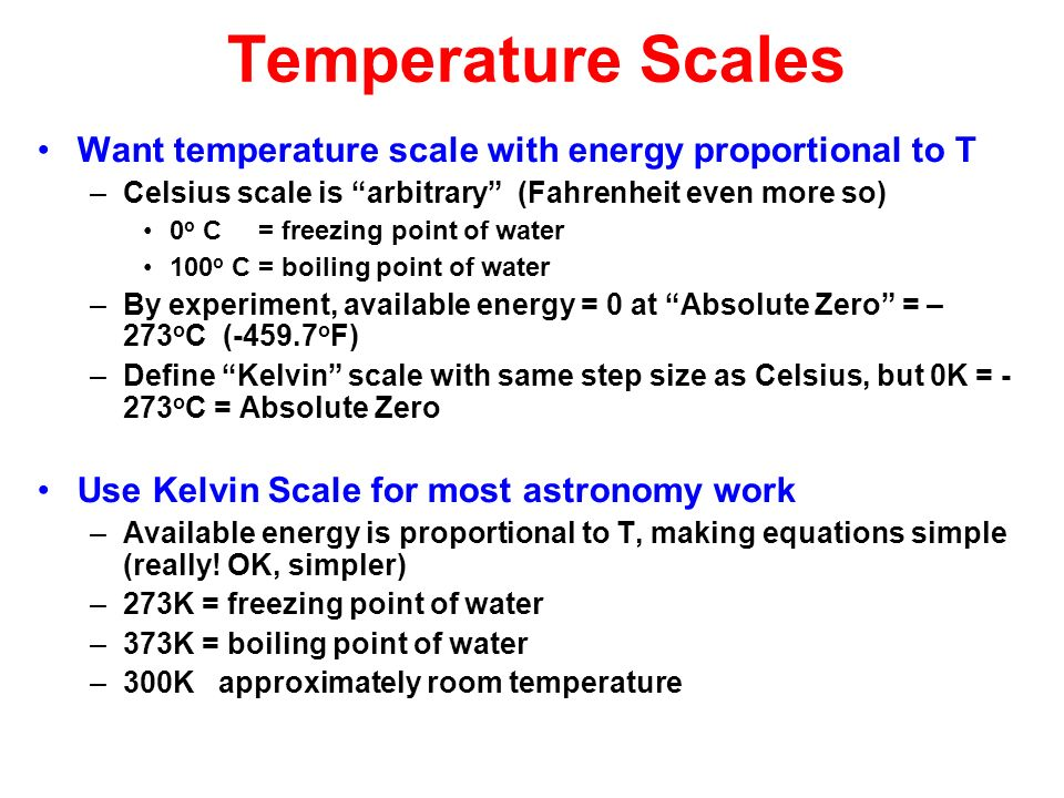 Temperature Scales Want temperature scale with energy proportional to T –Celsius scale is arbitrary (Fahrenheit even more so) 0 o C = freezing point o