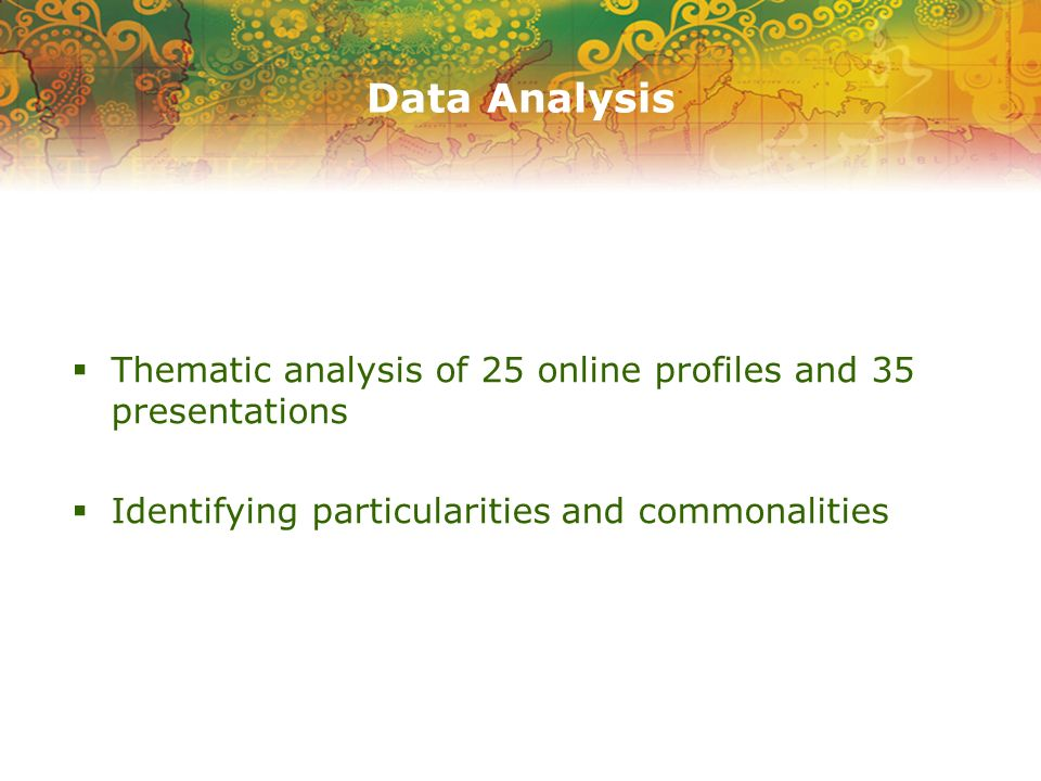 Data Analysis Thematic analysis of 25 online profiles and 35 presentations Identifying particularities and commonalities