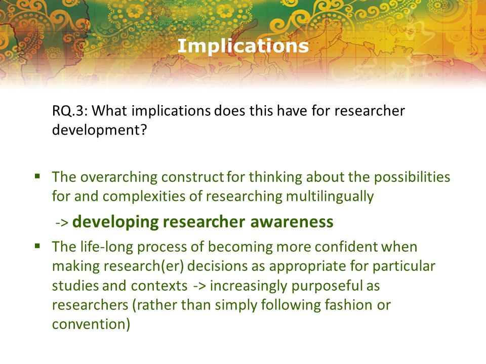 Implications RQ.3: What implications does this have for researcher development? The overarching construct for thinking about the possibilities for and