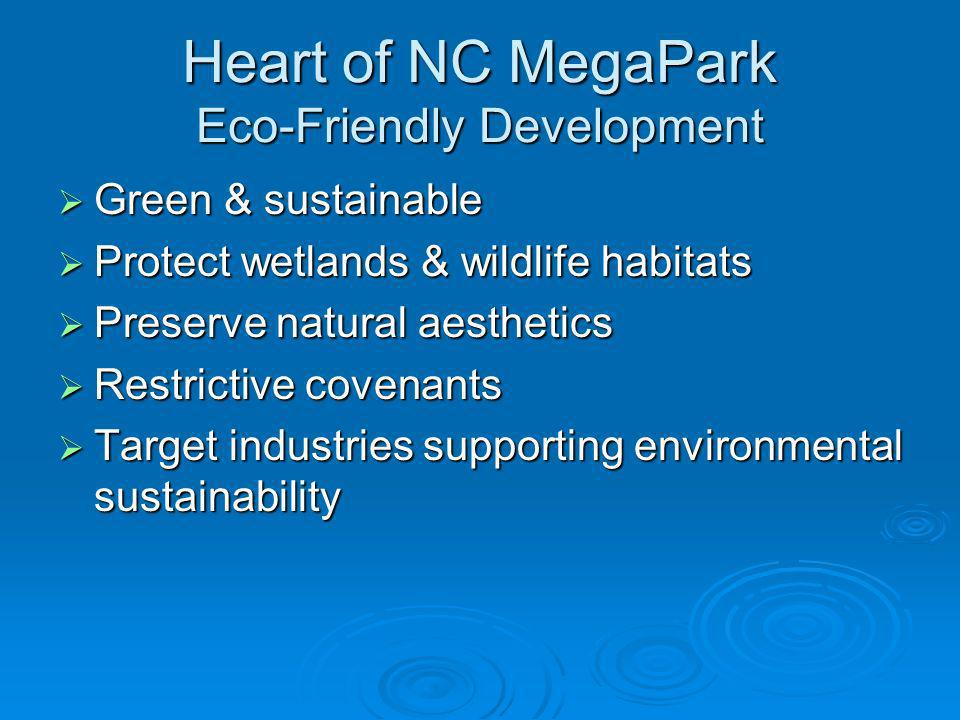 Heart of NC MegaPark Eco-Friendly Development Green & sustainable Green & sustainable Protect wetlands & wildlife habitats Protect wetlands & wildlife