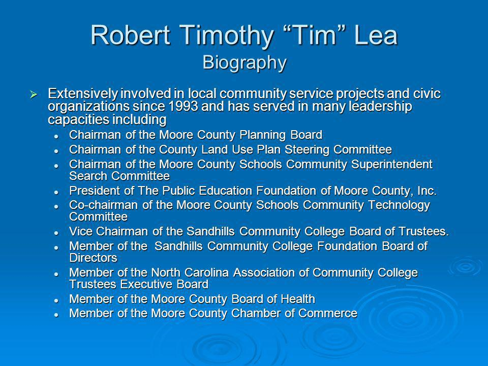 Robert Timothy Tim Lea Biography Extensively involved in local community service projects and civic organizations since 1993 and has served in many le