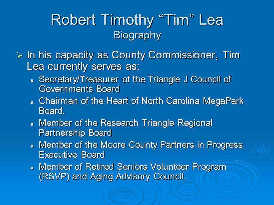 Robert Timothy Tim Lea Biography In his capacity as County Commissioner, Tim Lea currently serves as: In his capacity as County Commissioner, Tim Lea