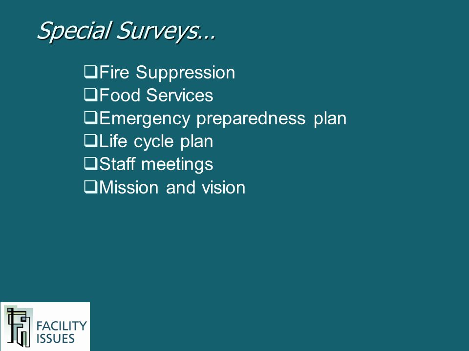 Fire Suppression Food Services Emergency preparedness plan Life cycle plan Staff meetings Mission and vision Special Surveys…