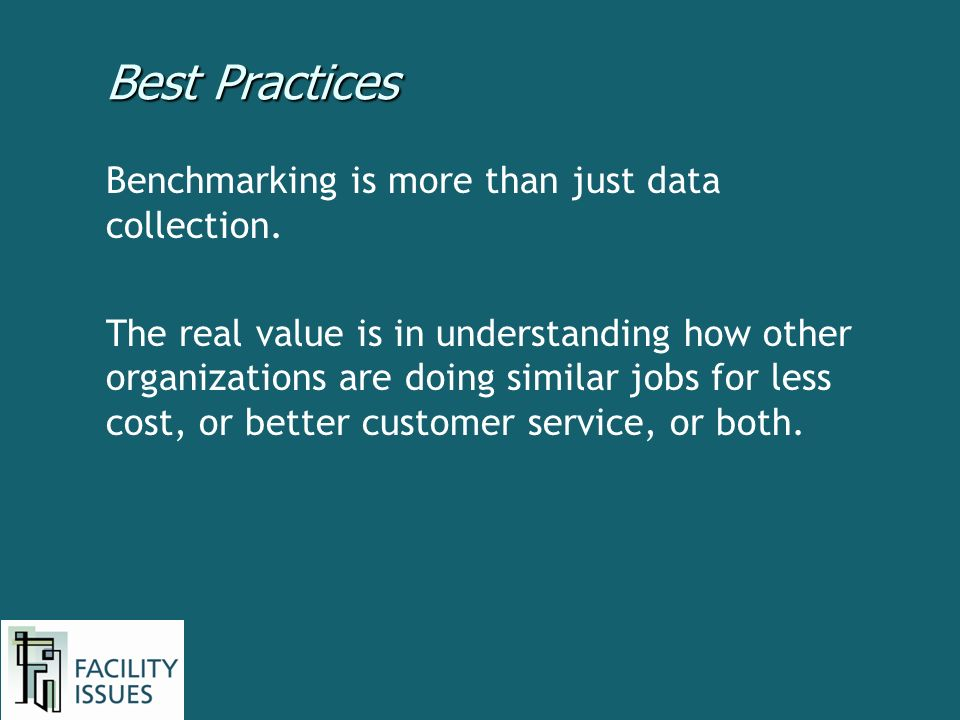 Best Practices Benchmarking is more than just data collection. The real value is in understanding how other organizations are doing similar jobs for l