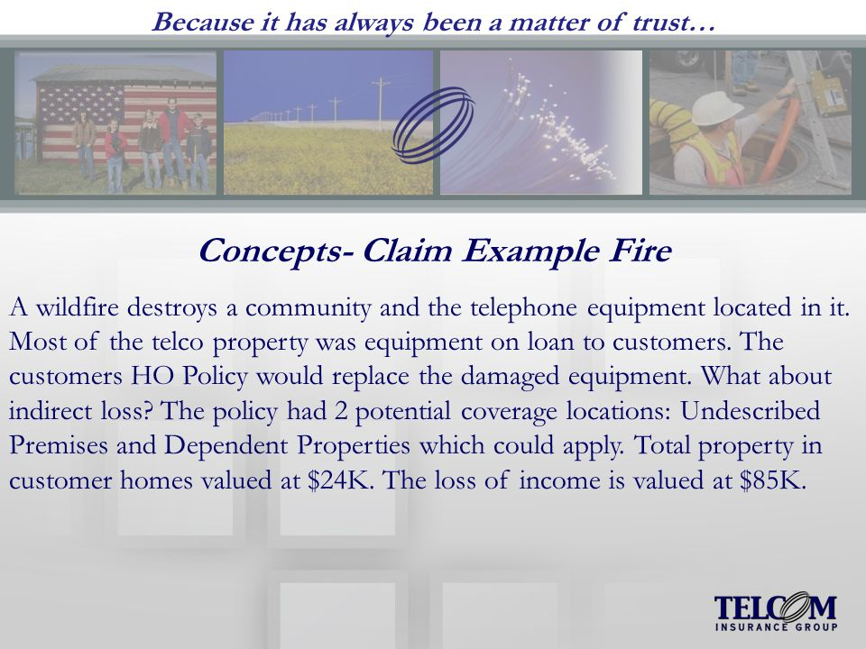 Because it has always been a matter of trust… Concepts- Claim Example Fire A wildfire destroys a community and the telephone equipment located in it.