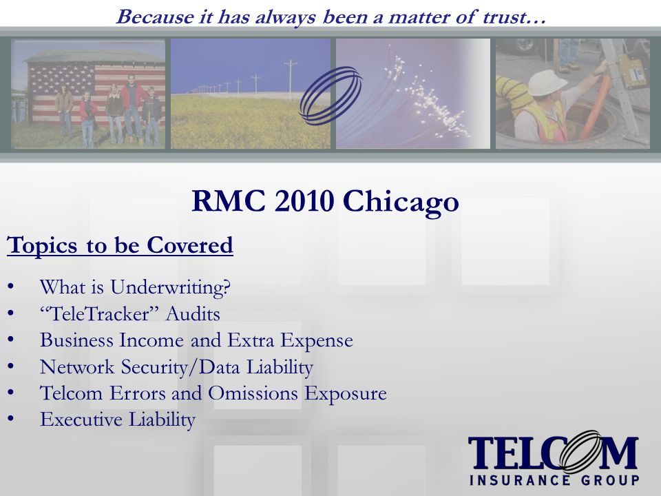 RMC 2010 Chicago Because it has always been a matter of trust… Topics to be Covered What is Underwriting.