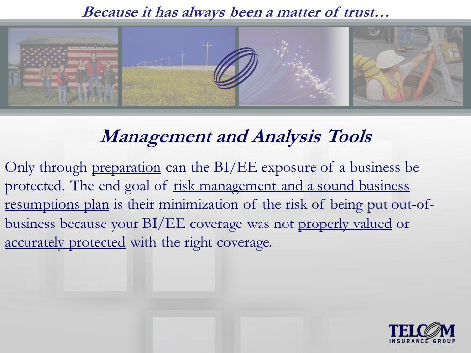 Because it has always been a matter of trust… Management and Analysis Tools Only through preparation can the BI/EE exposure of a business be protected.