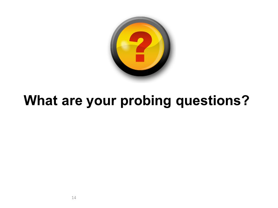 14 What are your probing questions