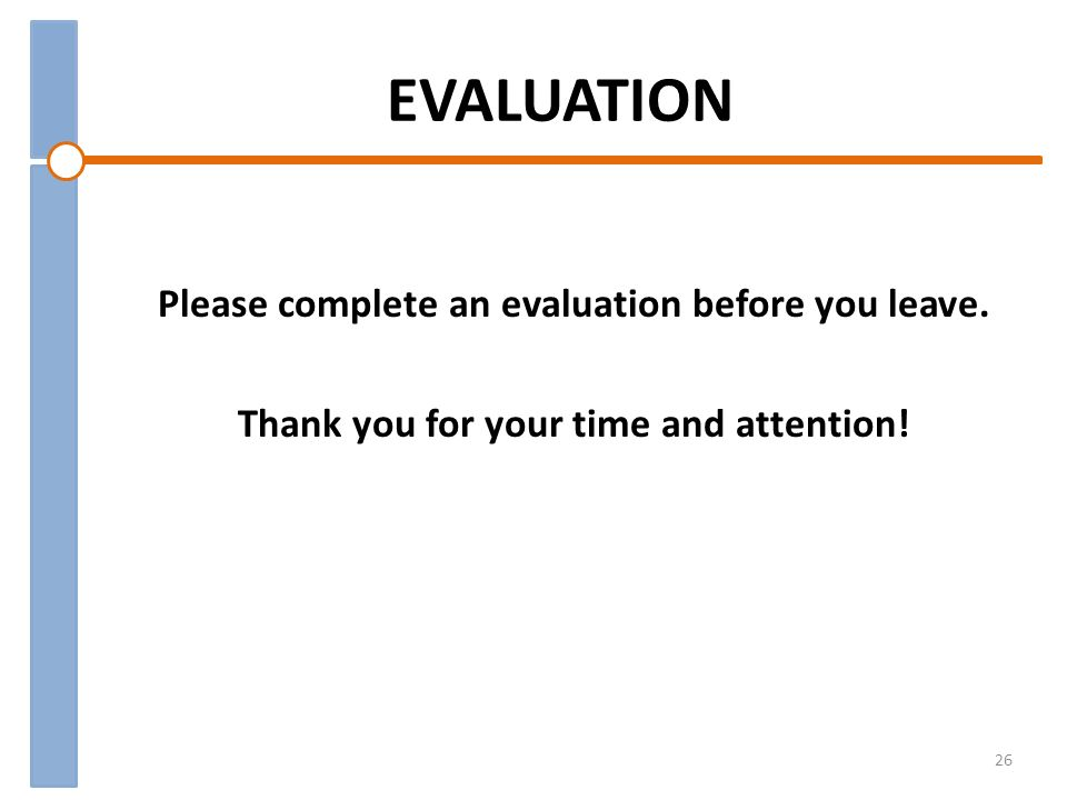 EVALUATION Please complete an evaluation before you leave.