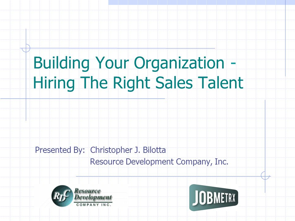 Building Your Organization - Hiring The Right Sales Talent Presented By: Christopher J.