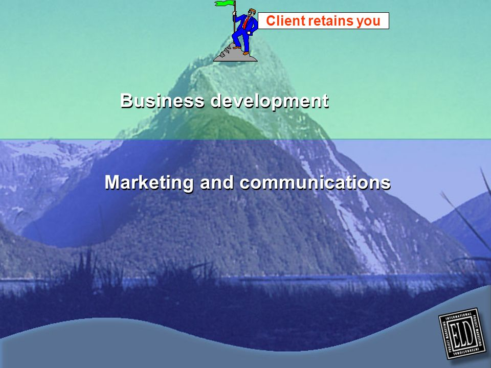 Marketing and communications Business development Client retains you