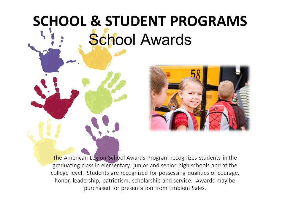 SCHOOL & STUDENT PROGRAMS School Awards The American Legion School Awards Program recognizes students in the graduating class in elementary, junior an