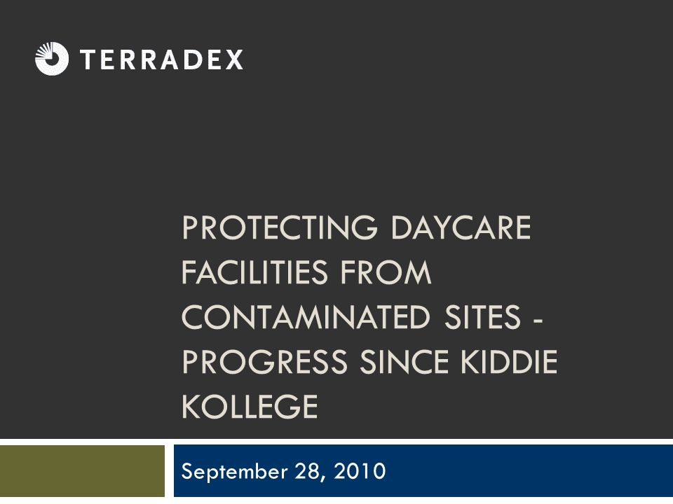 PROTECTING DAYCARE FACILITIES FROM CONTAMINATED SITES - PROGRESS SINCE KIDDIE KOLLEGE September 28, 2010