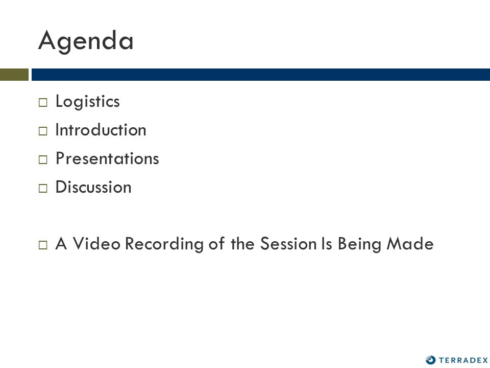 Agenda Logistics Introduction Presentations Discussion A Video Recording of the Session Is Being Made