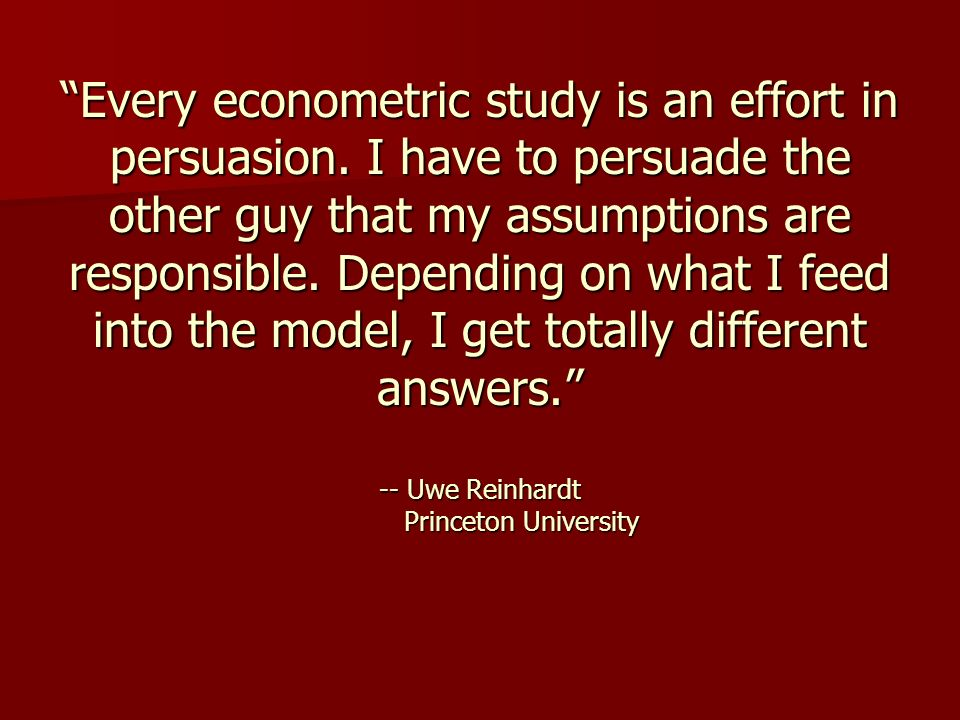 Every econometric study is an effort in persuasion.