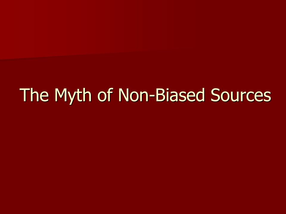 The Myth of Non-Biased Sources
