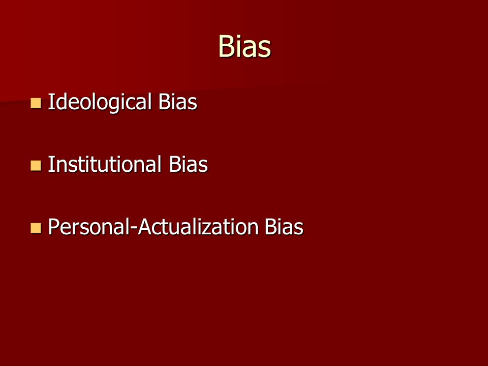 Bias Ideological Bias Ideological Bias Institutional Bias Institutional Bias Personal-Actualization Bias Personal-Actualization Bias