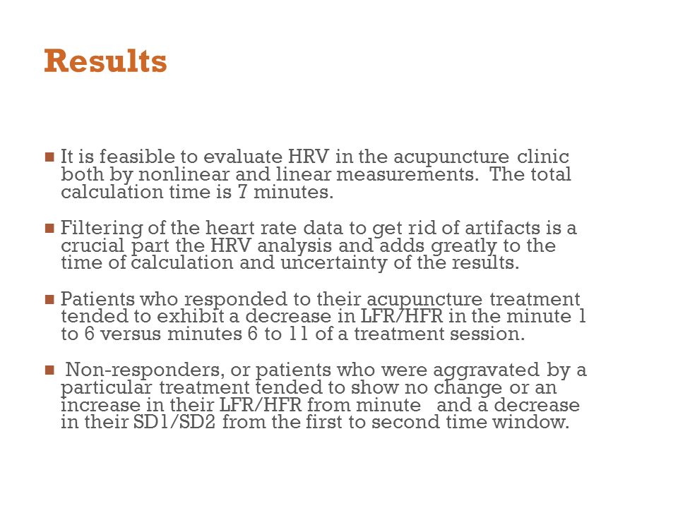 Results It is feasible to evaluate HRV in the acupuncture clinic both by nonlinear and linear measurements. The total calculation time is 7 minutes. F